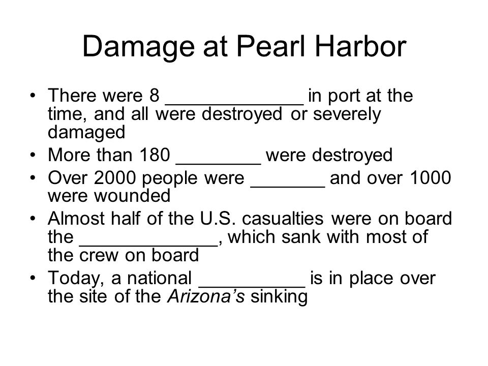 Damage at Pearl Harbor There were 8 _____________ in port at the time, and all were destroyed or severely damaged.