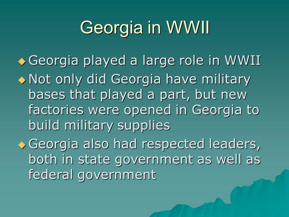 Georgia in WWII Georgia played a large role in WWII
