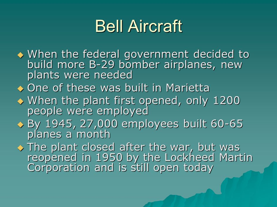 Bell Aircraft When the federal government decided to build more B-29 bomber airplanes, new plants were needed.