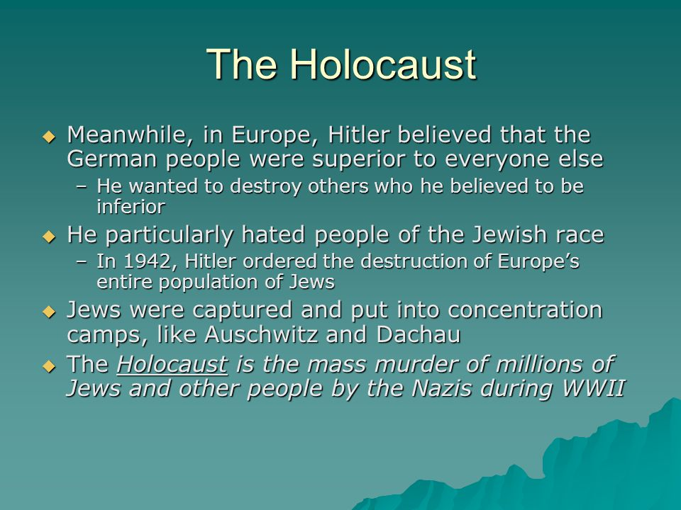 The Holocaust Meanwhile, in Europe, Hitler believed that the German people were superior to everyone else.