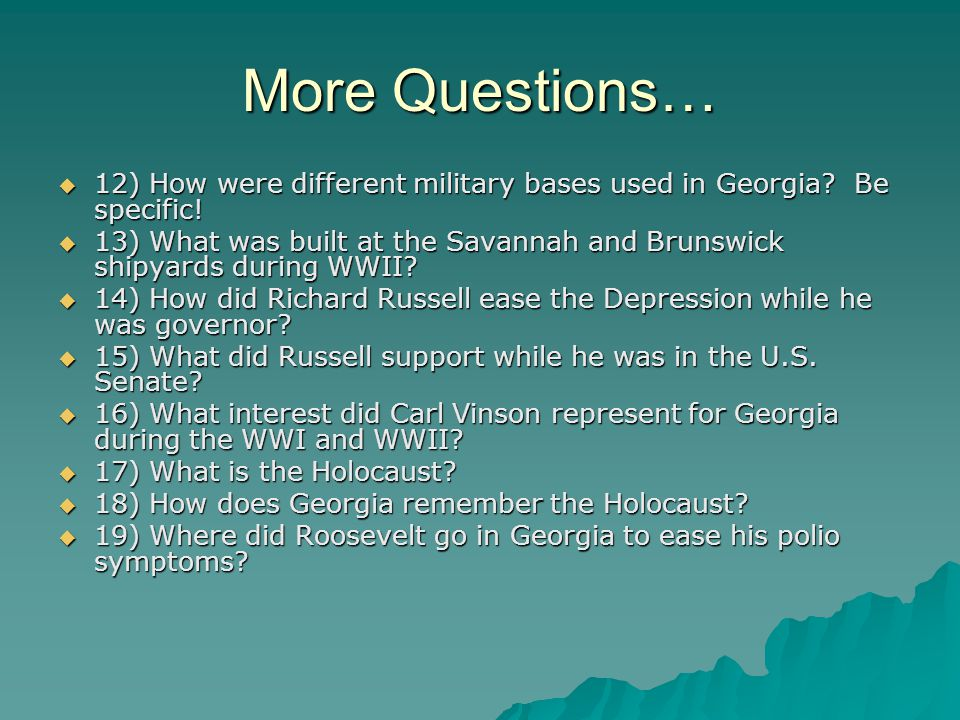 More Questions… 12) How were different military bases used in Georgia Be specific!