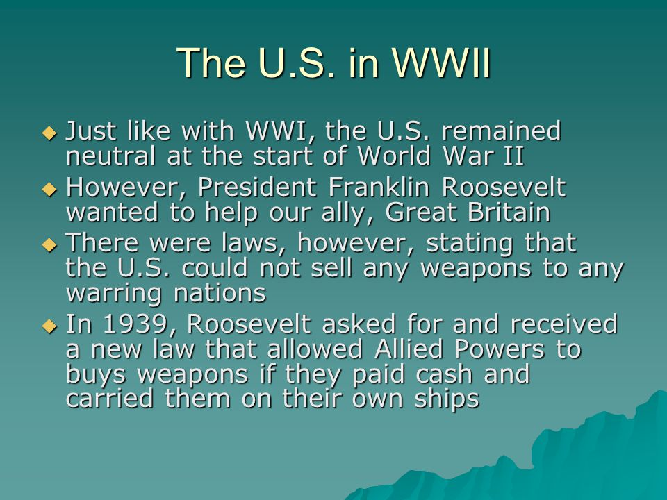 The U.S. in WWII Just like with WWI, the U.S. remained neutral at the start of World War II.