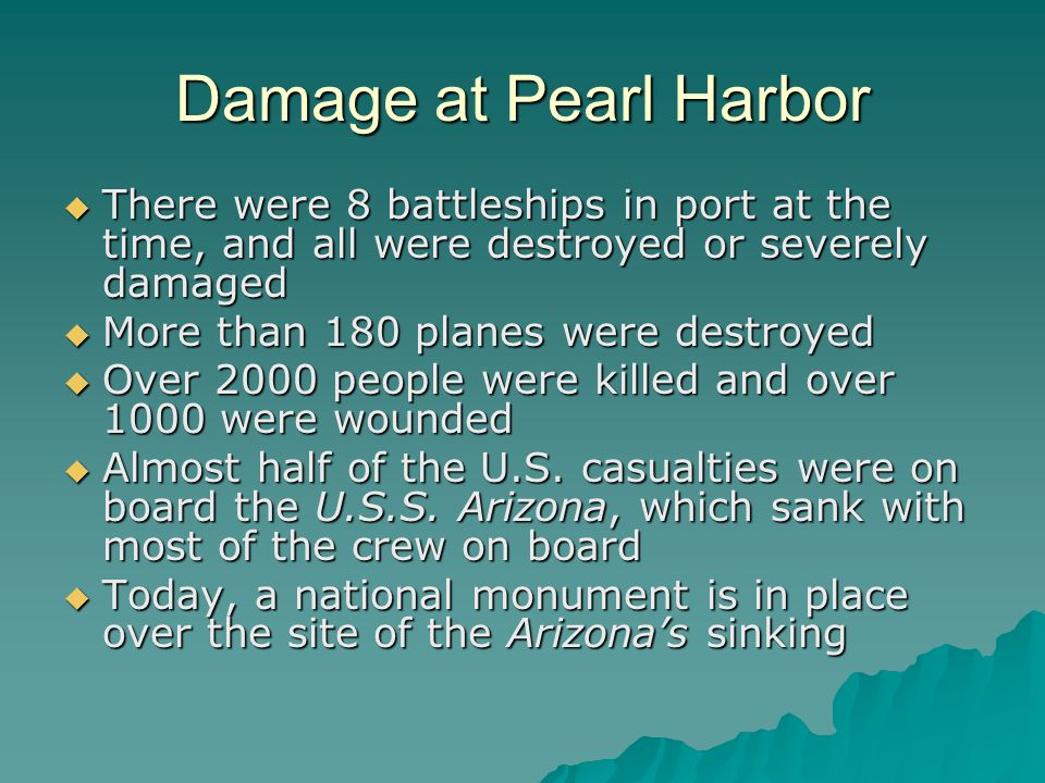 Damage at Pearl Harbor There were 8 battleships in port at the time, and all were destroyed or severely damaged.