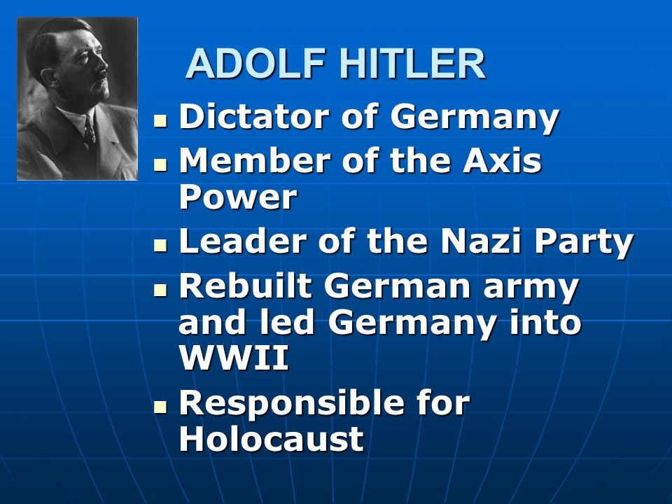 ADOLF HITLER Dictator of Germany Member of the Axis Power
