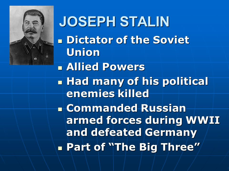 JOSEPH STALIN Dictator of the Soviet Union Allied Powers