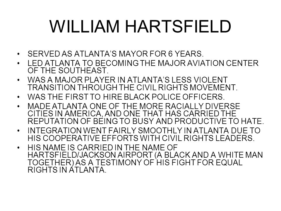 WILLIAM HARTSFIELD SERVED AS ATLANTA'S MAYOR FOR 6 YEARS.