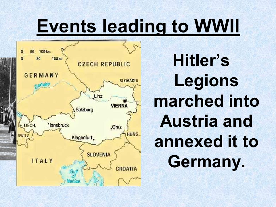 Hitler's Legions marched into Austria and annexed it to Germany.