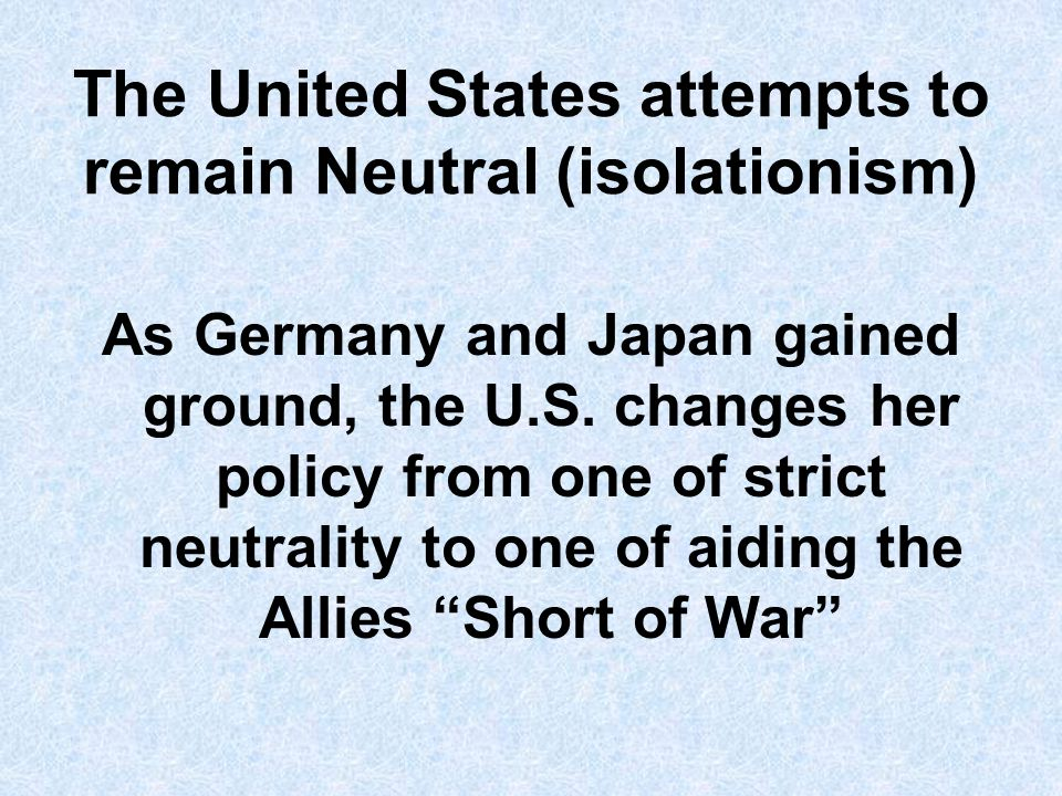 The United States attempts to remain Neutral (isolationism)