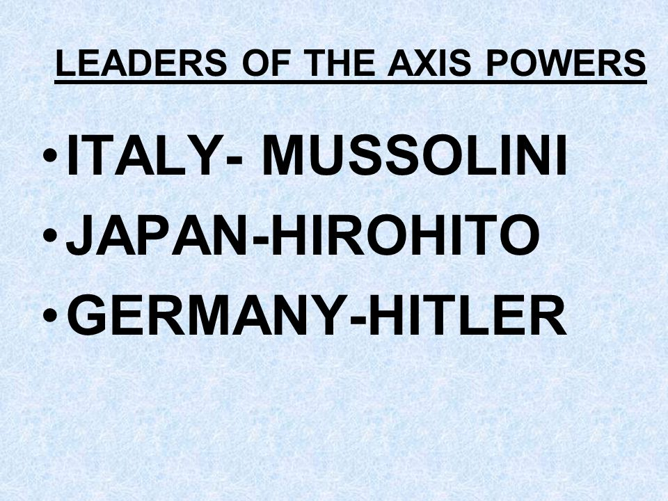LEADERS OF THE AXIS POWERS