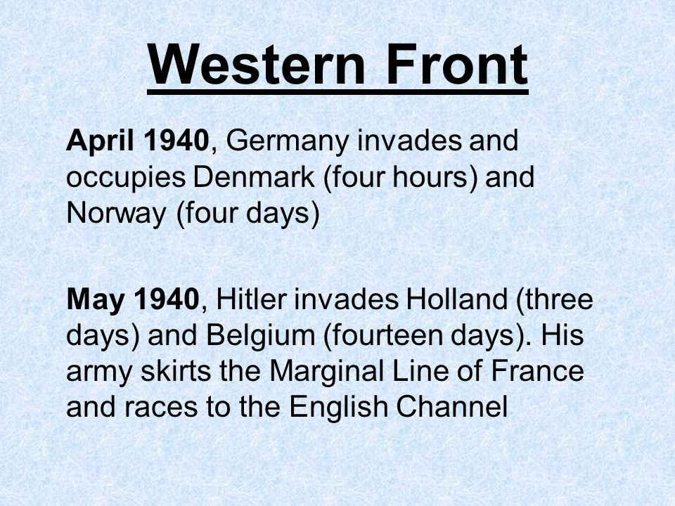 Western Front April 1940, Germany invades and occupies Denmark (four hours) and Norway (four days)