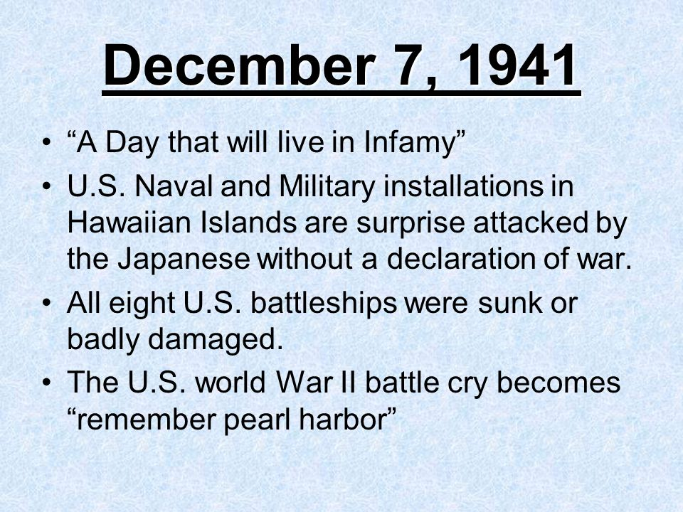 December 7, 1941 A Day that will live in Infamy