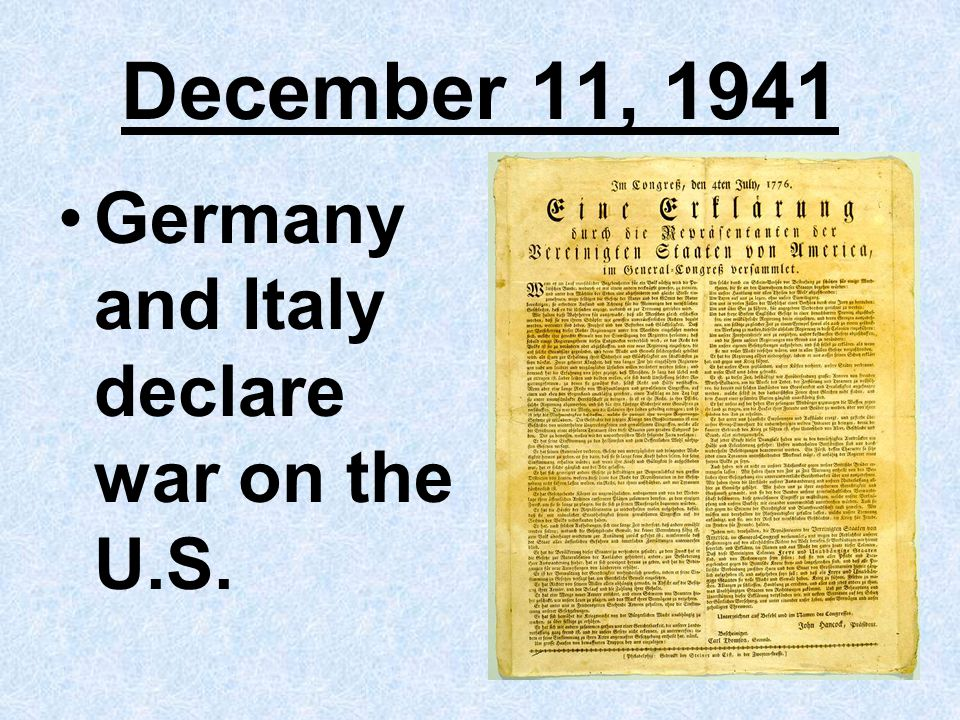 December 11, 1941 Germany and Italy declare war on the U.S.