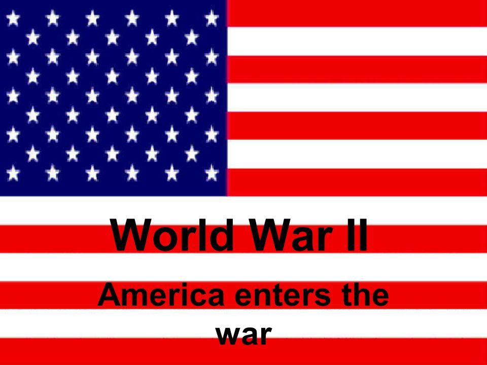World War II America enters the war