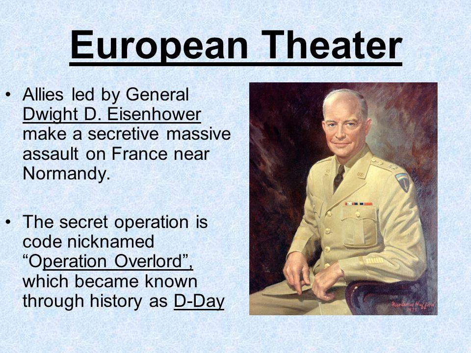 European Theater Allies led by General Dwight D. Eisenhower make a secretive massive assault on France near Normandy.
