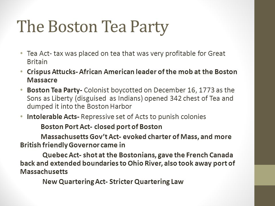 The Boston Tea Party Tea Act- tax was placed on tea that was very profitable for Great Britain.