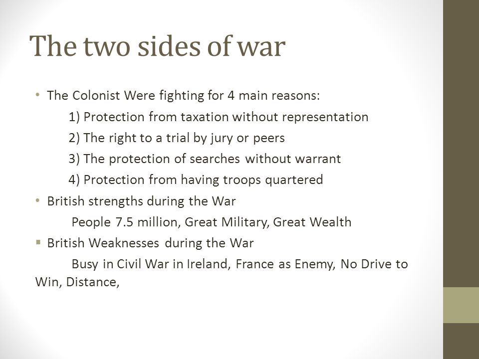 The two sides of war The Colonist Were fighting for 4 main reasons: