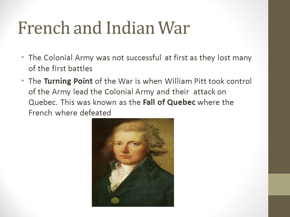 French and Indian War The Colonial Army was not successful at first as they lost many of the first battles.