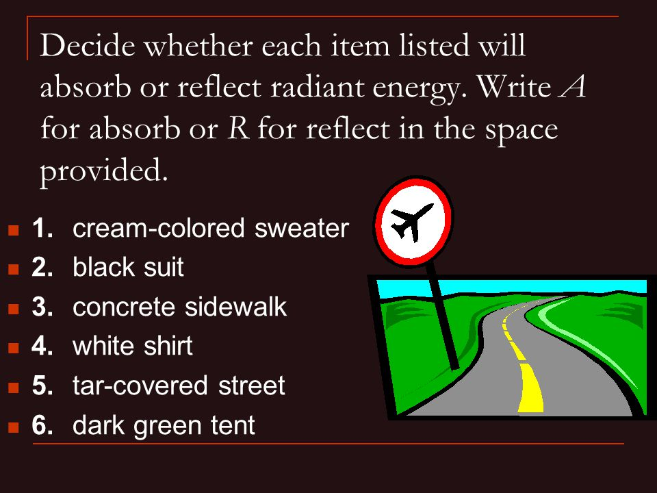 Decide whether each item listed will absorb or reflect radiant energy