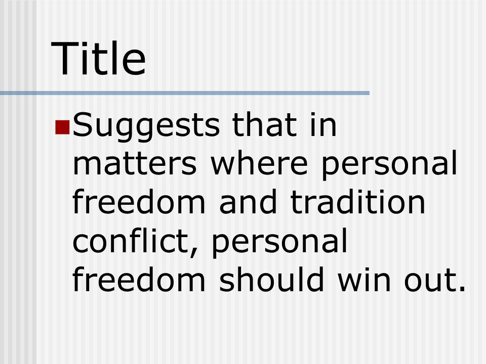 Title Suggests that in matters where personal freedom and tradition conflict, personal freedom should win out.