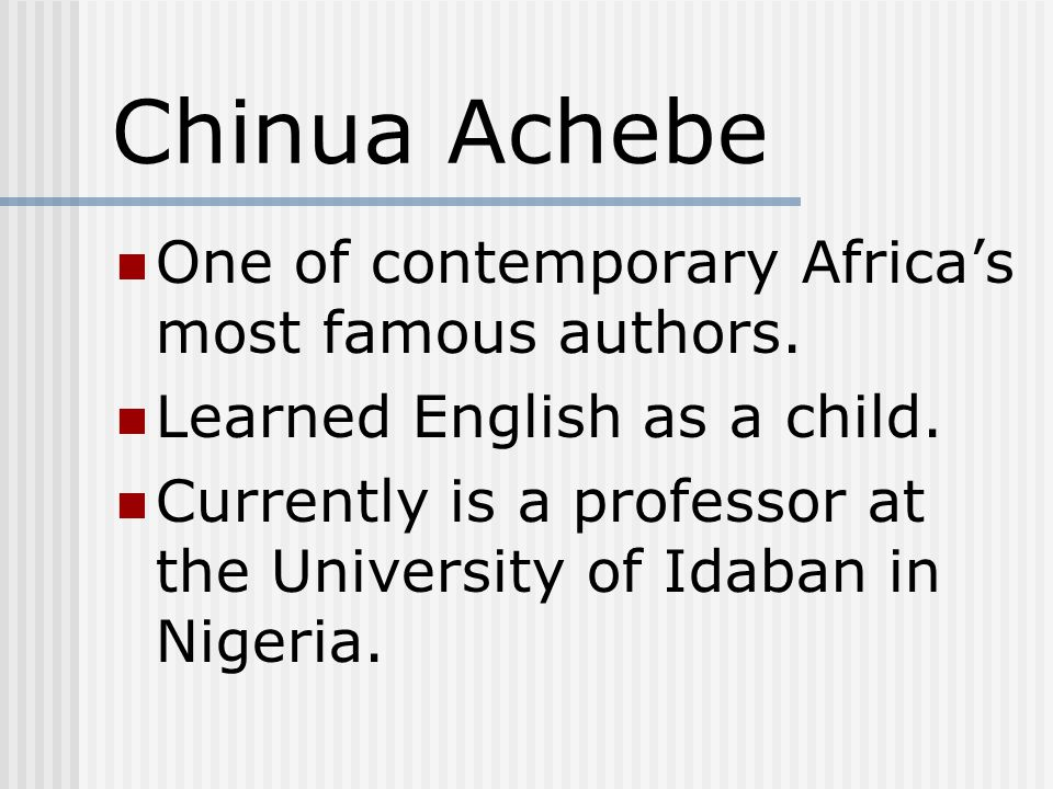 Chinua Achebe One of contemporary Africa's most famous authors.