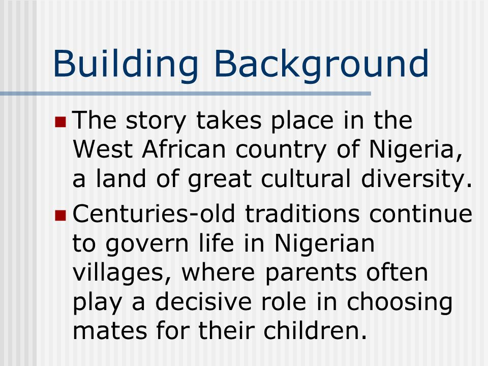 Building Background The story takes place in the West African country of Nigeria, a land of great cultural diversity.