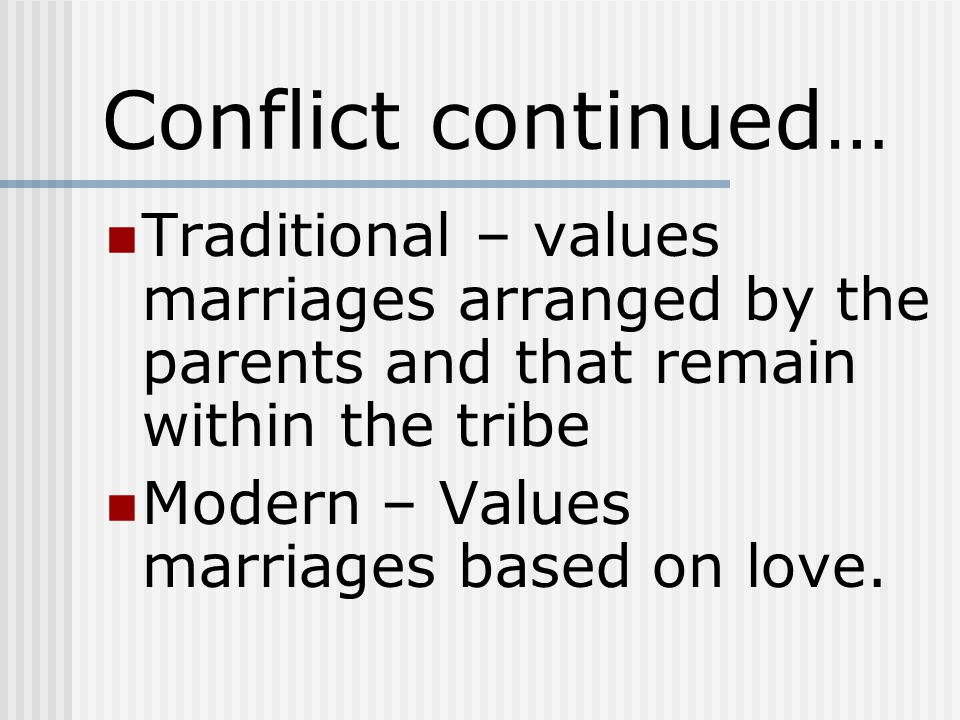 Conflict continued… Traditional – values marriages arranged by the parents and that remain within the tribe.