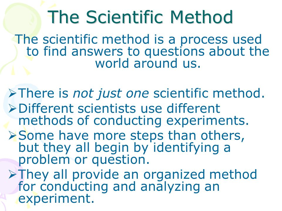 The Scientific Method The scientific method is a process used to find answers to questions about the world around us.