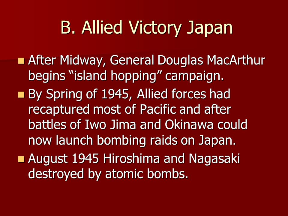 B. Allied Victory Japan After Midway, General Douglas MacArthur begins island hopping campaign.