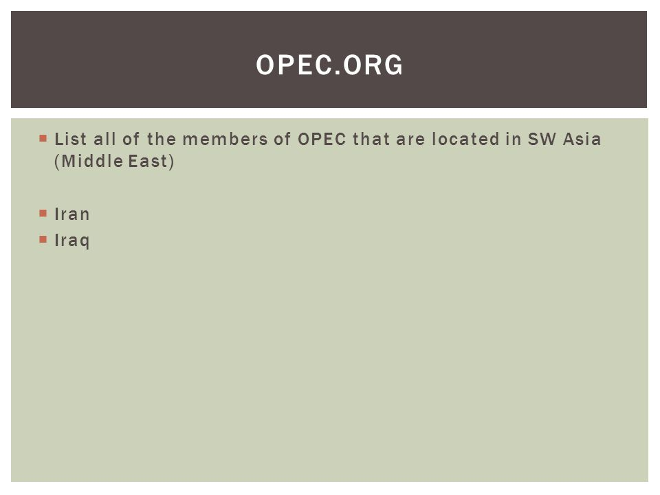 OPEC.org List all of the members of OPEC that are located in SW Asia (Middle East) Iran Iraq