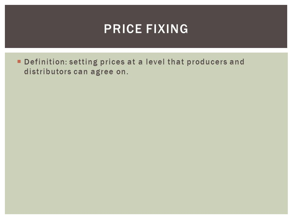 Price Fixing Definition: setting prices at a level that producers and distributors can agree on.
