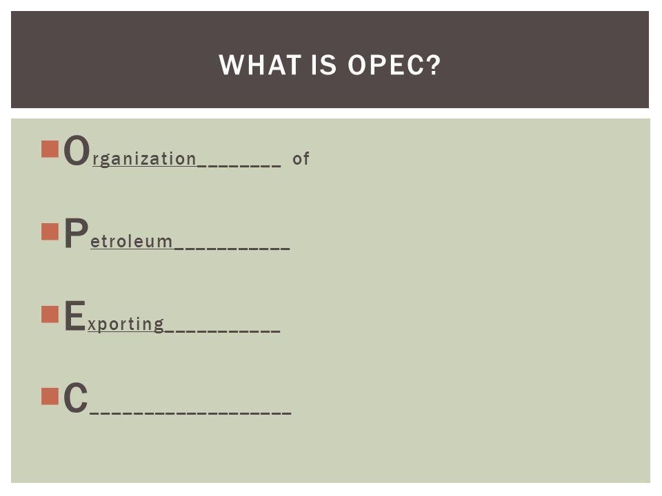 Organization________ of Petroleum___________ Exporting___________