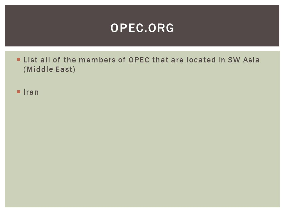 OPEC.org List all of the members of OPEC that are located in SW Asia (Middle East) Iran