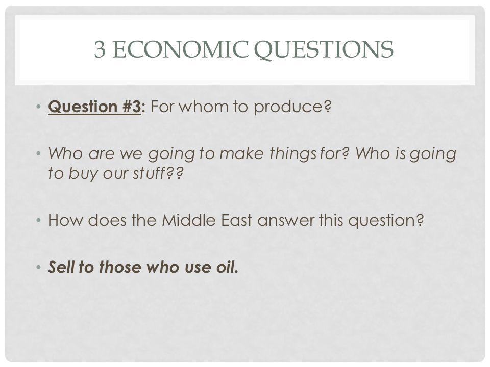 3 economic questions Question #3: For whom to produce