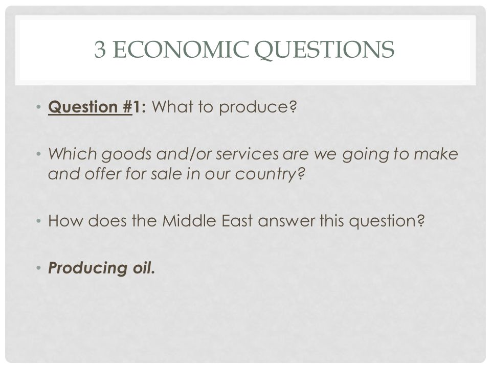 3 economic questions Question #1: What to produce