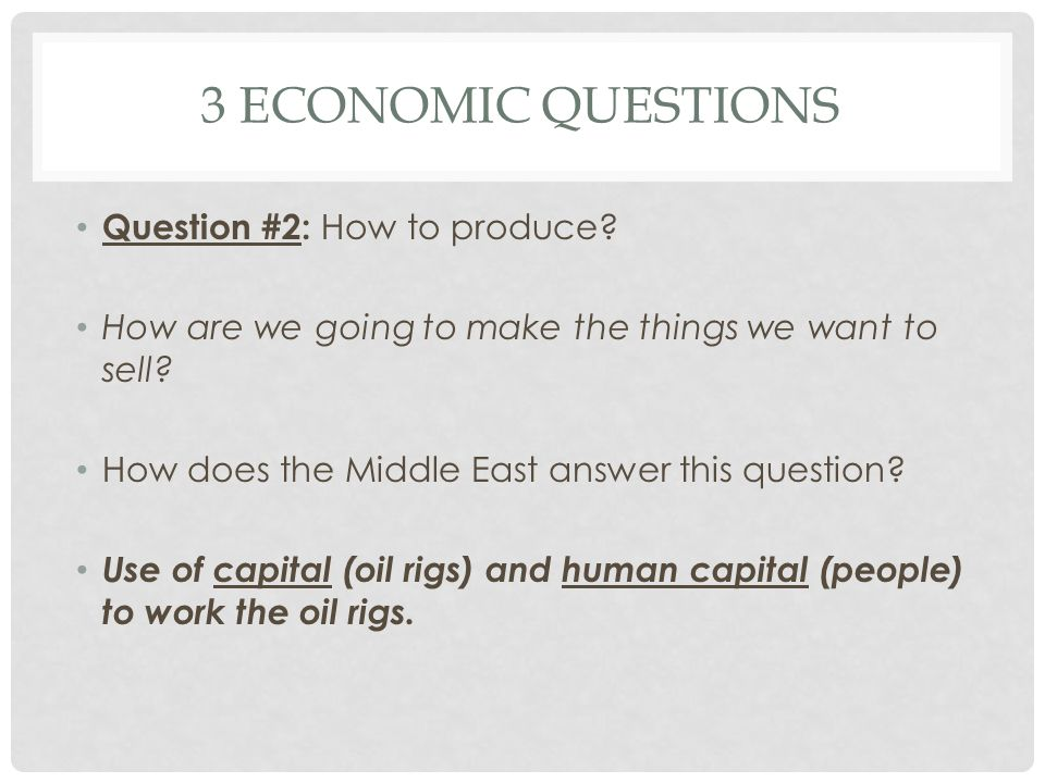3 economic questions Question #2: How to produce