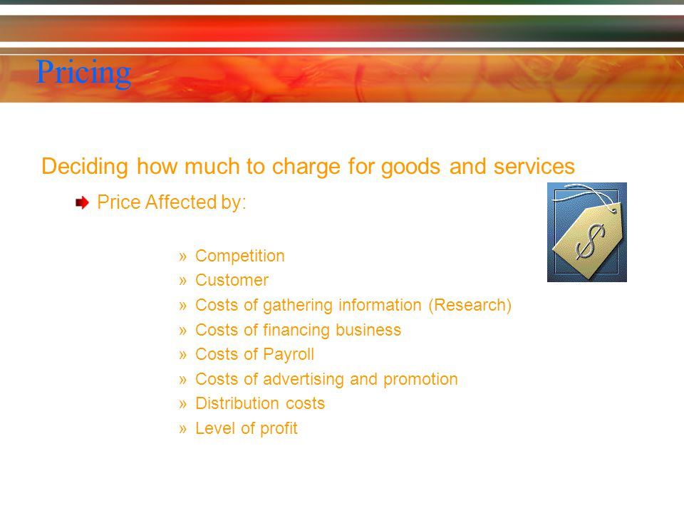 Pricing Deciding how much to charge for goods and services