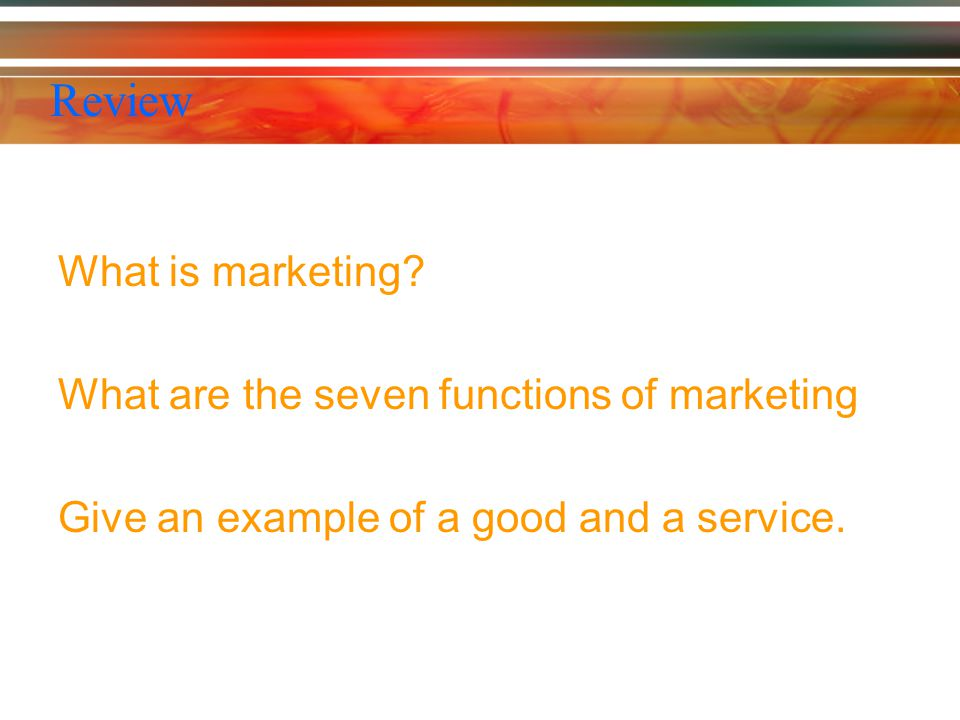 Review What is marketing What are the seven functions of marketing