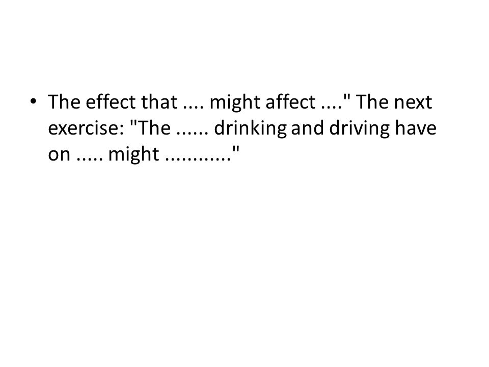 The effect that. might affect. The next exercise: The