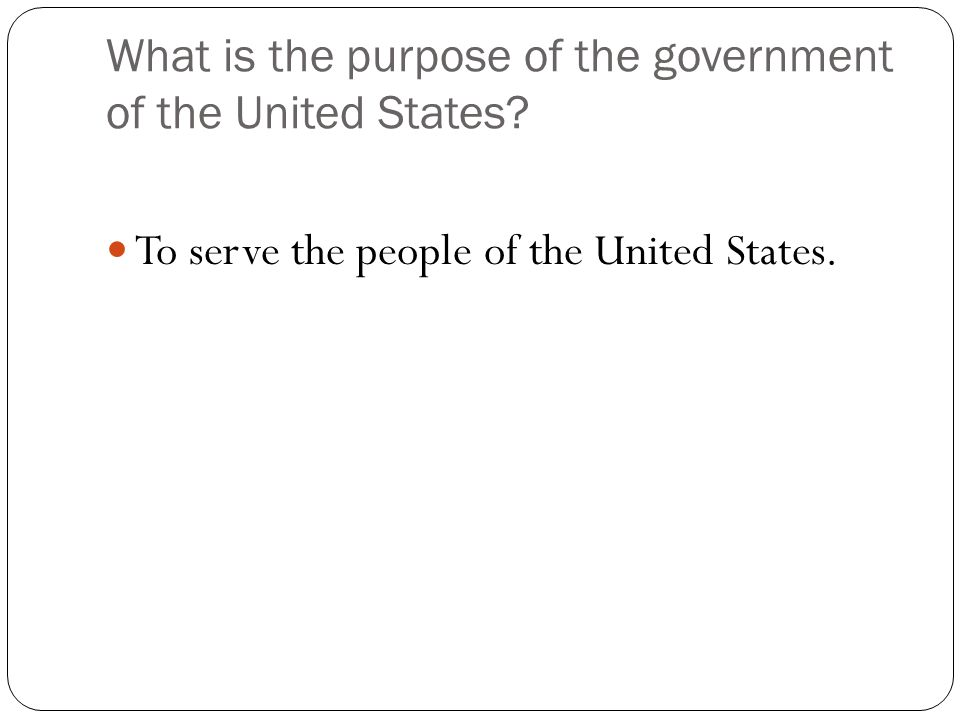 What is the purpose of the government of the United States