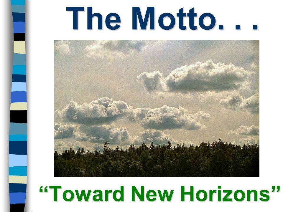 The Motto. . . Toward New Horizons