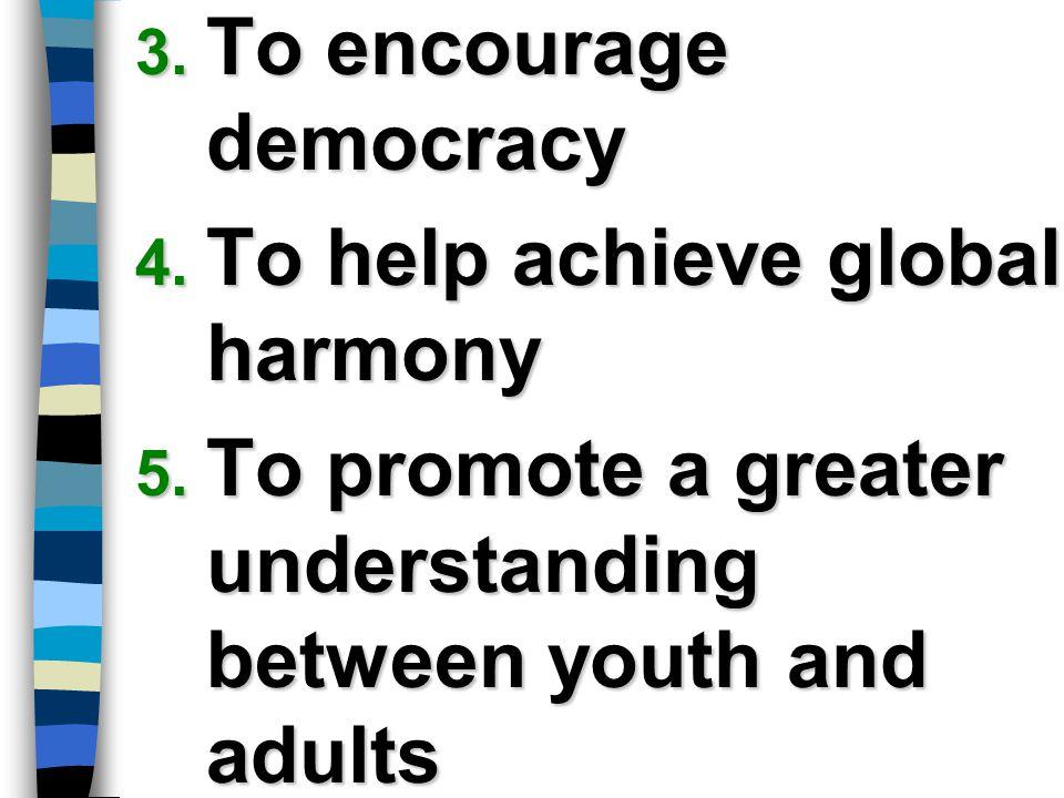 To encourage democracy