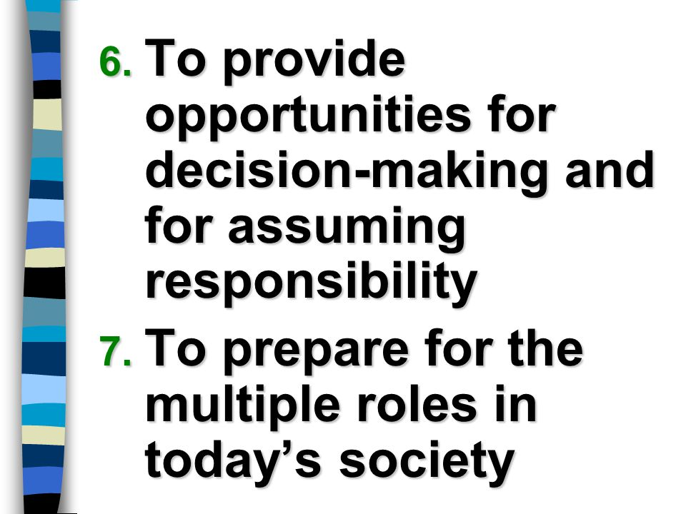 To provide opportunities for decision-making and for assuming responsibility