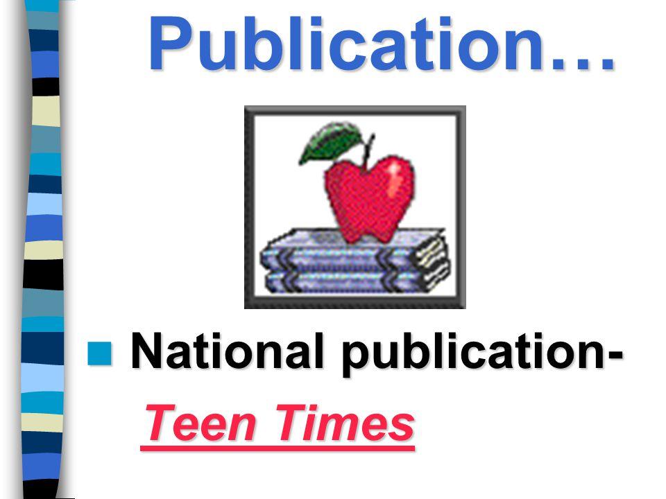 Publication… National publication- Teen Times