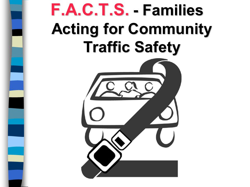 F.A.C.T.S. - Families Acting for Community Traffic Safety
