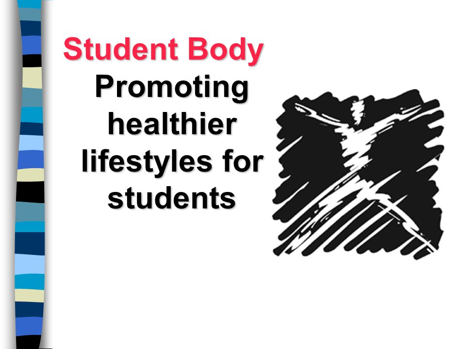 Student Body Promoting healthier lifestyles for students