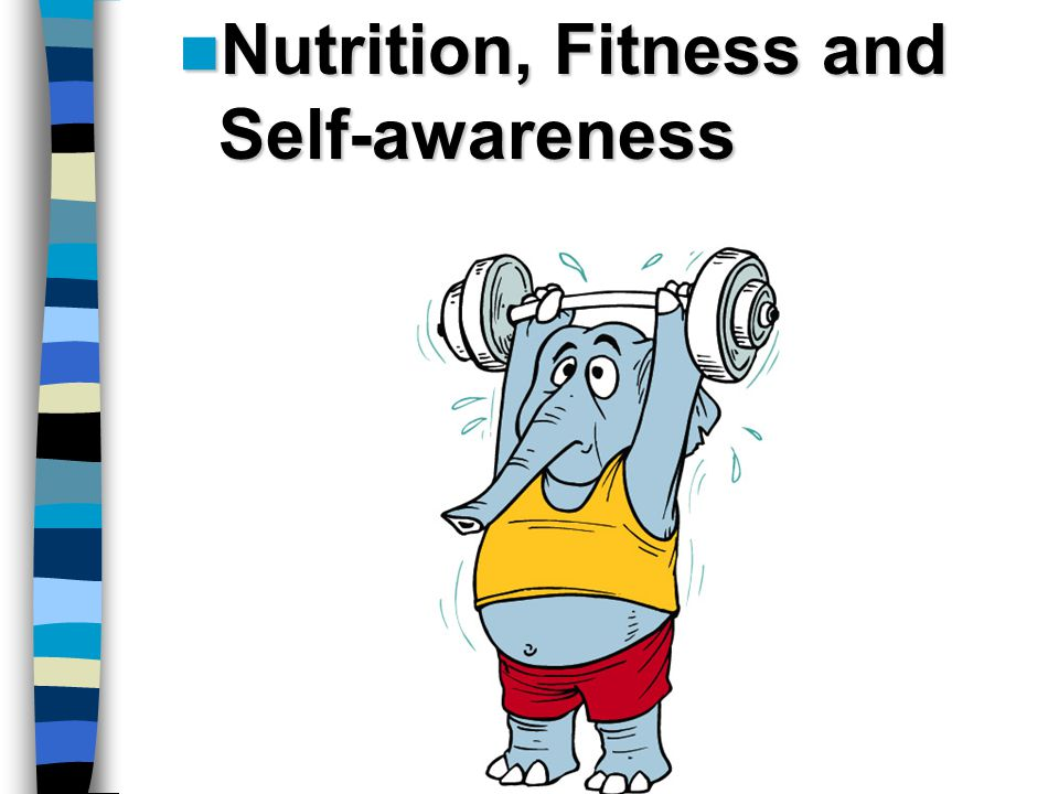 Nutrition, Fitness and Self-awareness