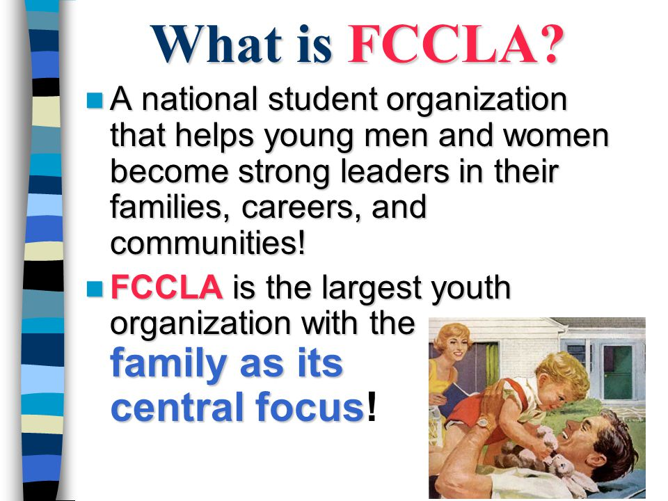 What is FCCLA A national student organization that helps young men and women become strong leaders in their families, careers, and communities!
