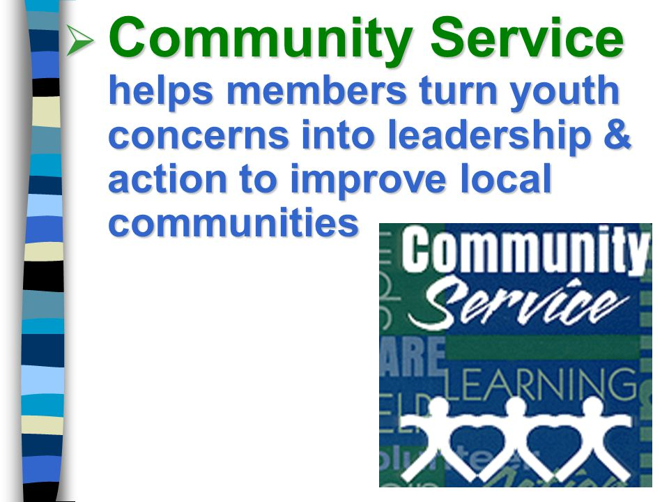 Community Service helps members turn youth concerns into leadership & action to improve local communities