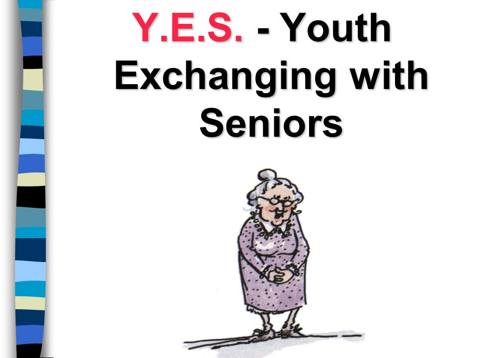 Y.E.S. - Youth Exchanging with Seniors