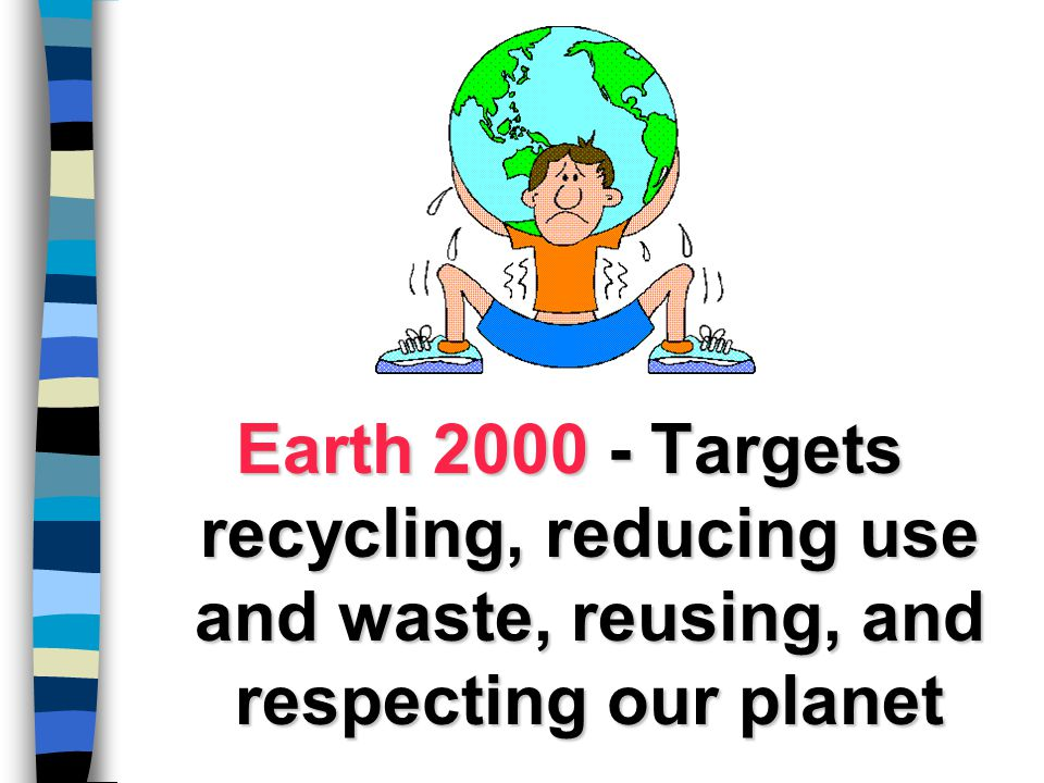Earth 2000 - Targets recycling, reducing use and waste, reusing, and respecting our planet